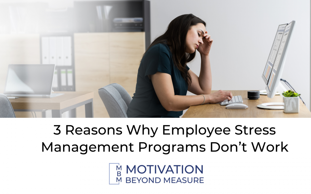 3 Reasons Why Employee Stress Management Programs Don't Work
